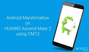 Install Android Marshmallow on Huawei Ascend Mate 2