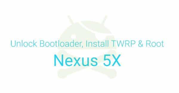 Unlock bootloader, TWRP, and Root Nexus 5X