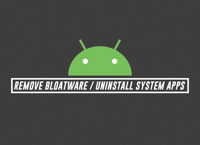 How to Remove Bloatware on Android Devices