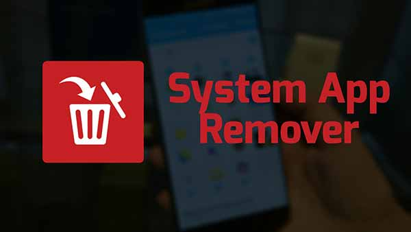 10 Top Root Apps For Android - System App Remover