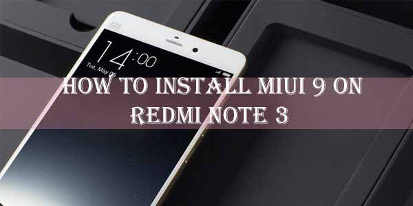 Install MIUI 9 on Redmi Note 3