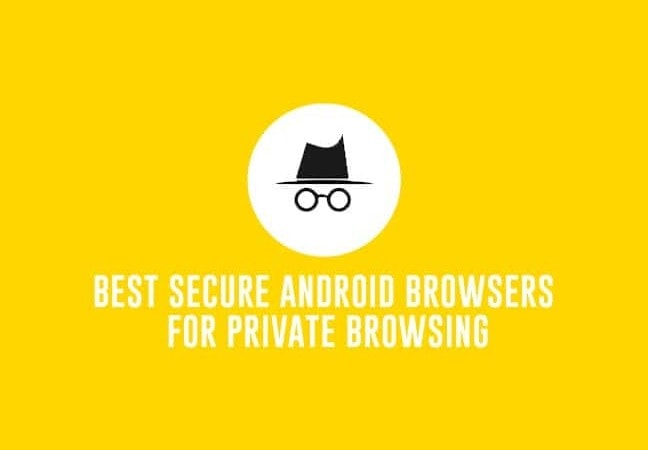 Best Secure Android Browsers for Private Browsing