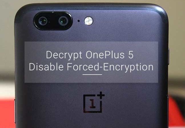 Decrypt OnePlus 5 and Disable Forced Encryption