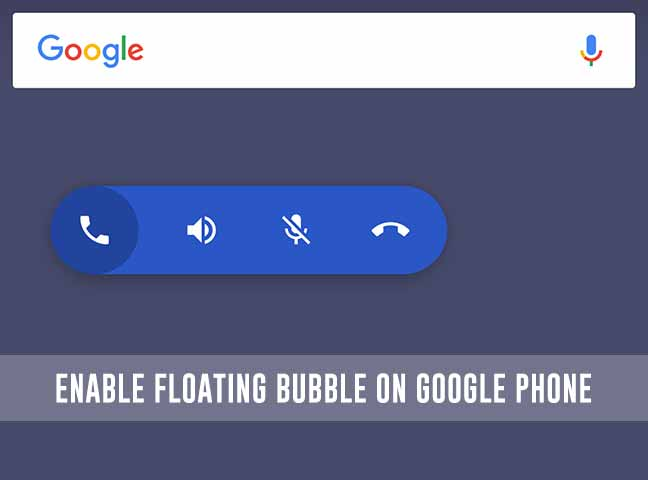 Enable Floating Bubble in Google Phone