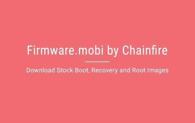 Firmware Mobi by Chainfire - Download Stock Boot, Recovery & Root Images