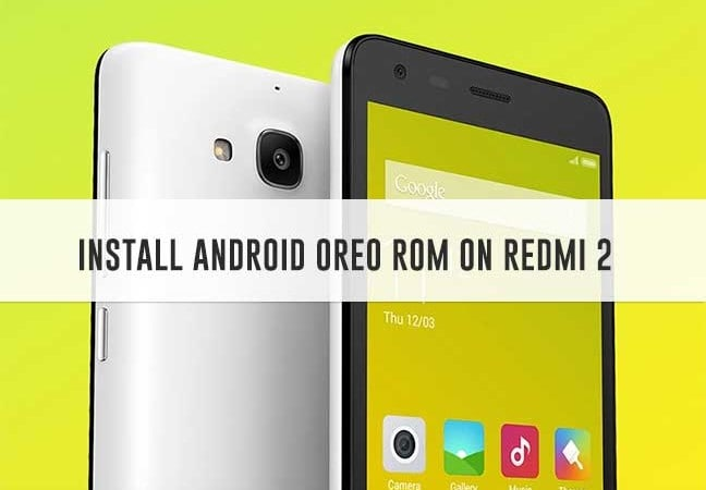 Guide to Install AOSP Based Android Oreo on Redmi 2
