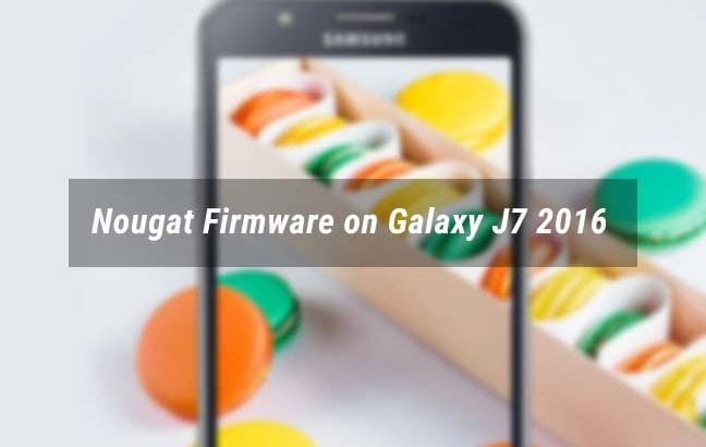 Install Android Nougat Firmware on Galaxy J7 2016