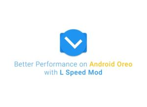 How to Install Android Oreo L Speed Mod for better performance and extended battery life