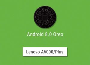 Install Android Oreo on Lenovo A6000/Plus Unofficially