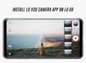 How to Install LG V30 Camera App on LG G6 (Port)