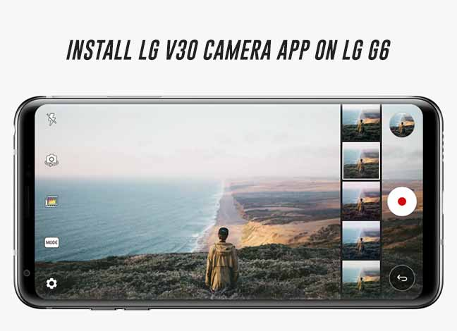 How to Install LG V30 Camera App on LG G6