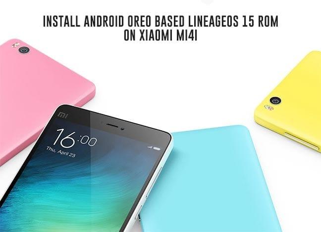 How to Install Android Oreo on Xiaomi Mi 4i via LineageOS 15