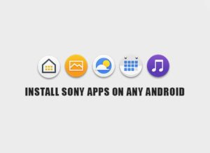 How to Install Sony Apps on Any Android Device