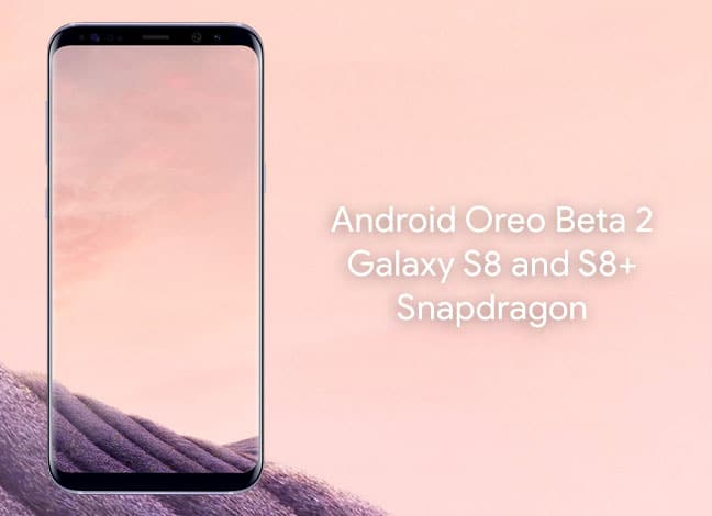 Install Android Oreo Beta 2 on Snapdragon Galaxy S8/S8+