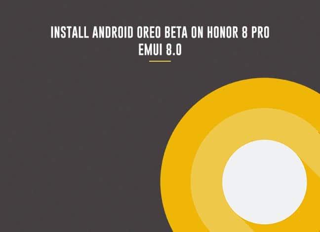 Install Android Oreo Beta on Honor 8 Pro DUK-L09