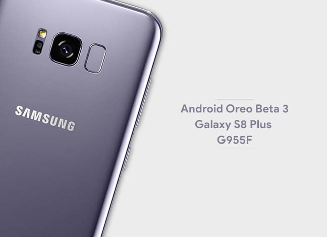 Install Galaxy S8 Plus Android Oreo Beta 3 ROM