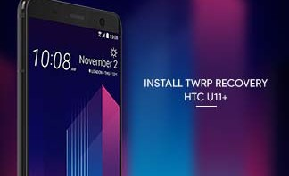 Install TWRP Recovery on HTC U11 Plus - Featured Image