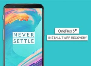 How to Install TWRP Recovery on OnePlus 5T (Android Oreo Compatible)