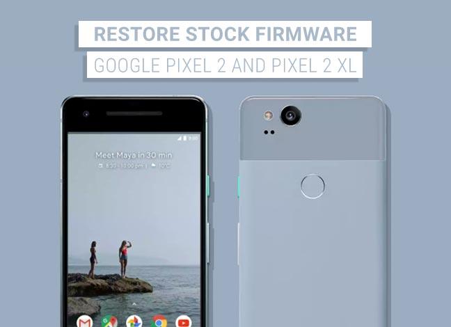 Restore Google Pixel 2 and Pixel 2 XL to stock firmware
