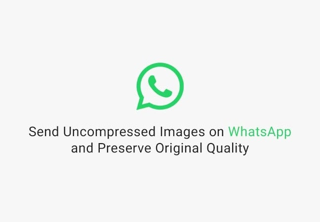 How to Send Uncompressed Images on WhatsApp