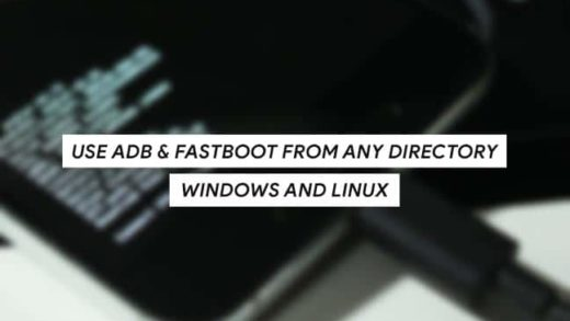 How to use ADB and Fastboot from any directory on Windows and Linux