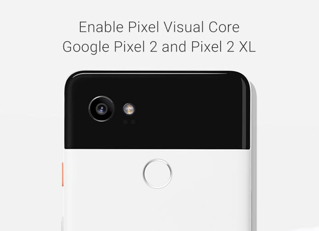 Enable Pixel Visual Core on Google Pixel 2 and Pixel 2 XL