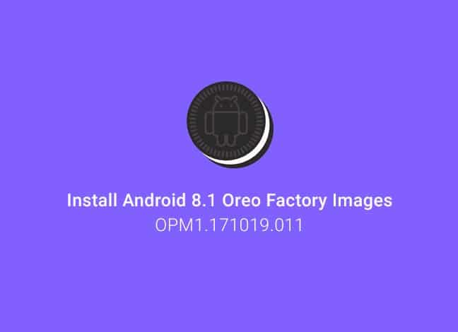 Install Android 8.1 Oreo on Pixel and Nexus Devices
