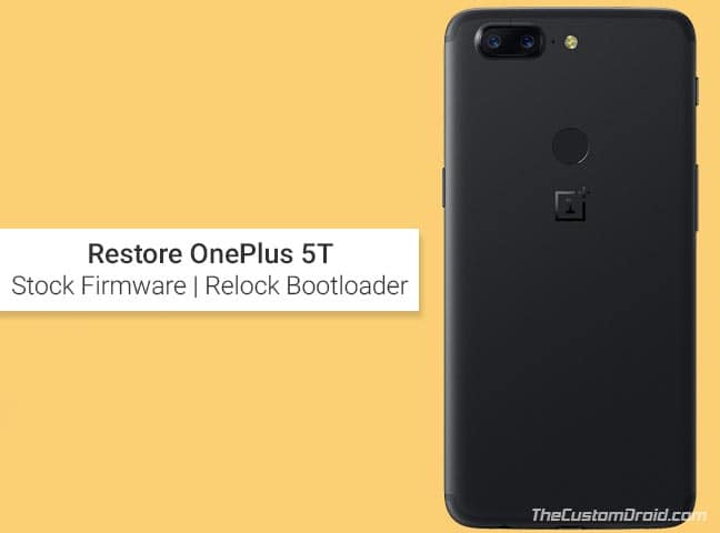 Restore OnePlus 5T to Stock Firmware and Relock Bootlooader