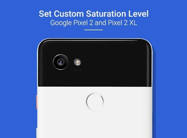 Set Custom Saturation Level on Google Pixel 2 and Pixel 2 XL