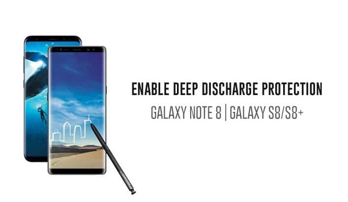Enable Deep Discharge Protection on Galaxy Note 8 and S8