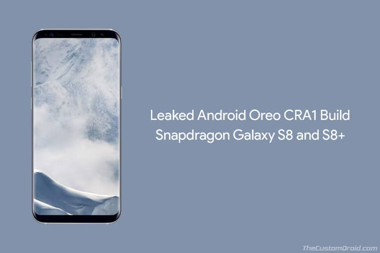Install Leaked Android Oreo CRA1 Build on Galaxy S8 Snapdragon