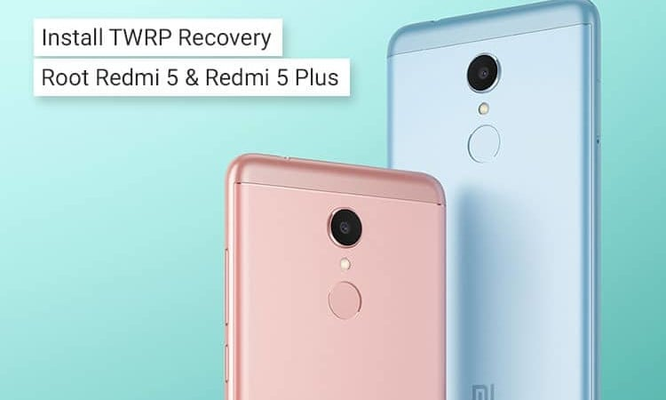 Install TWRP Recovery and Root Xiaomi Redmi 5