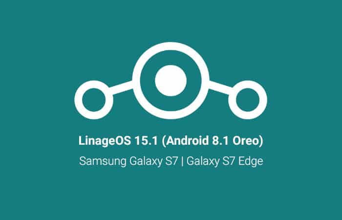 Best Custom ROMs for Galaxy S7 and Galaxy S7 Edge - LineageOS 15.1