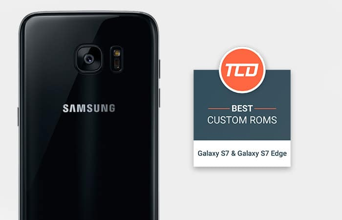 Best Custom ROMs for Galaxy S7 and Galaxy S7 Edge