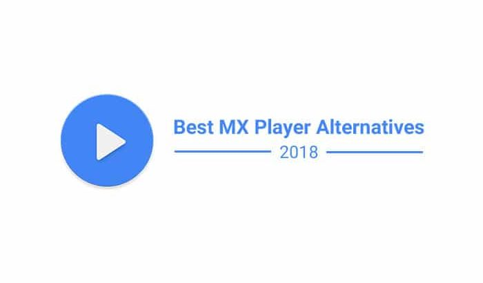 Best MX Player Alternatives for Android Phones - 2018