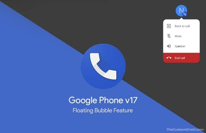 Download Google Phone v17 Update - Floating Bubble