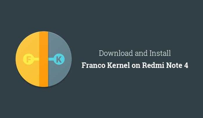 Download and Install Franco Kernel on Redmi Note 4