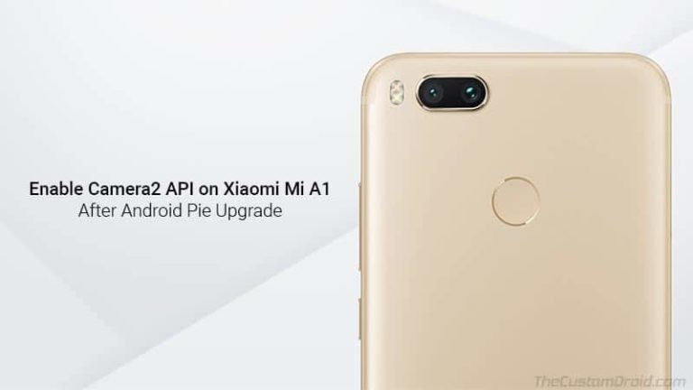 Enable Camera2 API on Xiaomi Mi A1 running Android Pie without Root
