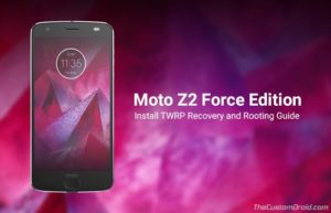 How to Install TWRP Recovery and Root Moto Z2 Force