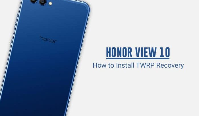 Install TWRP Recovery on Honor View 10