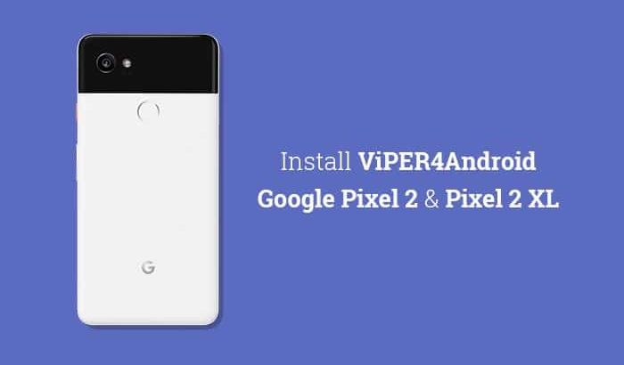 Install ViPER4Android on Google Pixel 2 and Pixel 2 XL