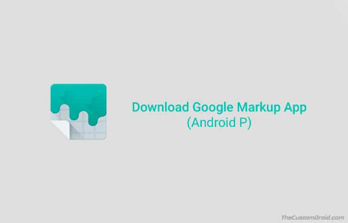 Download Google Markup App from Android P