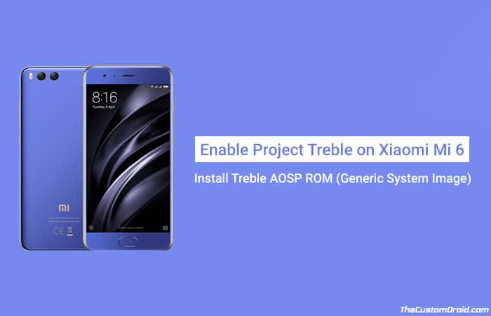 Enable Project Treble on Xiaomi Mi 6 and Install Treble AOSP ROM