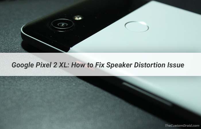 Fix Google Pixel 2 XL Speaker Distortion Issue
