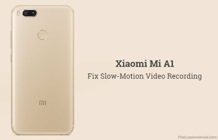 Fix Xiaomi Mi A1 Slow Motion Video Recording