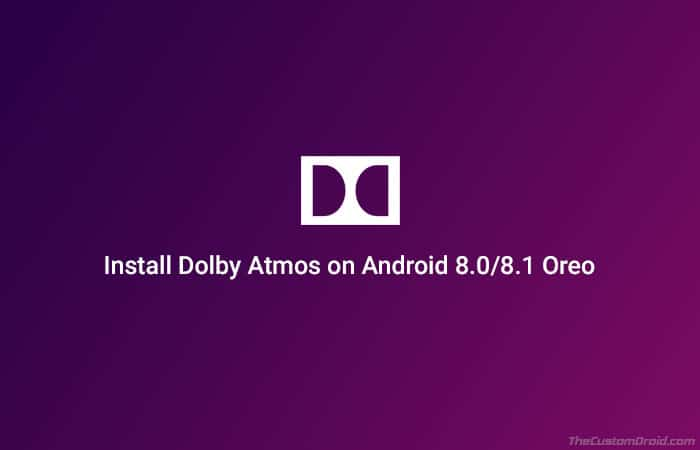Install Dolby Atmos on Android Oreo