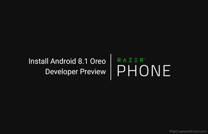 Install Razer Phone Android 8.1 Oreo Developer Preview