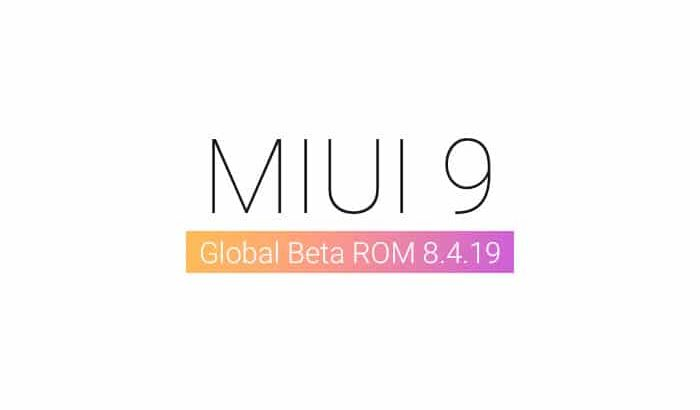 Download MIUI 9 Global Beta ROM 8.4.19 for Xiaomi Devices