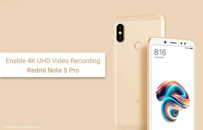 Enable 4K UHD Video Recording on Redmi Note 5 Pro