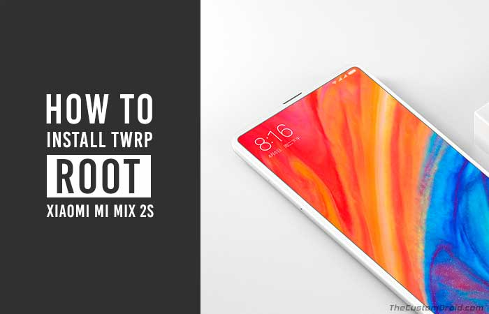How to Install TWRP Recovery and Root Xiaomi Mi Mix 2S